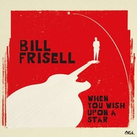 BILL FRISELL - When You Wish Upon A Star (Gate) (180g)