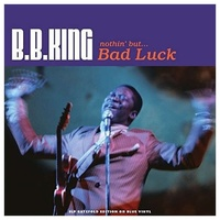B.B. KING - Nothin But Bad Luck (Transparent Blue Vinyl)