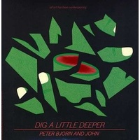 PETER BJORN & JOHN - Dig A Little Deeper (7 Inch Single B/w What I Cou