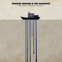 CHARLES JENKINS & THE ZHIVAGOS - Too Much Water In The Boat