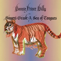BONNIE PRINCE BILLY (WILL OLDHAM) - Singers Grave A Sea Of Tongues