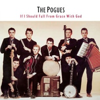 POGUES - If I Should Fall From Grace With God