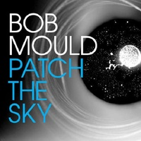 BOB MOULD - Patch The Sky (Digi)