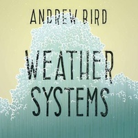 ANDREW BIRD - Weather Systems -remast-