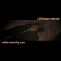 DILLINGER ESCAPE PLAN - Under The Running Board (Vinyl)