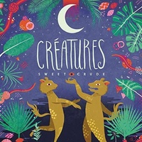 SWEET CRUDE - Creatures