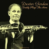 DEXTER GORDON - Daddy Plays The Horn -hq-