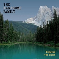THE HANDSOME FAMILY - Through The Trees (20th Anniversary Edition)