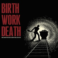 VARIOUS ARTISTS - Birth/work/death: Work, Money And Status In Country Music (1950-1970)