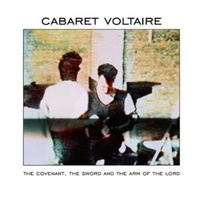 CABARET VOLTAIRE - Covenant The Sword And..