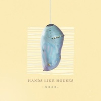 HANDS LIKE HOUSES - Anon