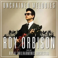 ROY ORBISON - Unchained Melodies: Roy Orbison & The Royal Philh