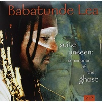 BABATUNDE LEA - Suite Unseen: Summoner Of The Ghost