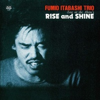 FUMIO ITABASHI TRIO - Rise & Shine: Live At The Aketa's