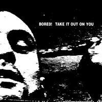 BORED! - Take It Out On You